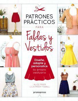PATRONES PRACTICOS PARA FALDAS Y VESTIDOS - DISEÑE, ADAPTE Y PERS