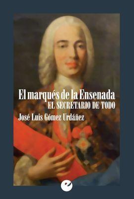 EL MARQUÉS DE LA ENSENADA. EL SECRETARIO DE TODO