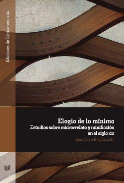 ELOGÍO DE LO MÍNIMO: ESTUDIIOS SOBRE MICRRORELATO Y MINIFICACIÓN EN EL SIGLO XXI