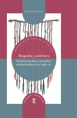 BIOGRAFIA Y POLÉMICA. EL INCA GARCILASO Y EL ARCHIVO COLONIAL ANDINO