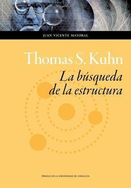 THOMAS S. KUHN: LA BÚSQUEDA DE LA ESTRUCTURA
