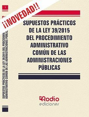 SUPUESTOS PRACTICOS DE LA LEY 39/2015 DEL PROCEDIMIENTO ADMINISTRATIVO COMUN DE