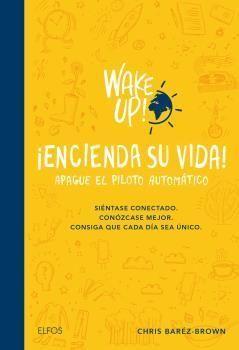 WAKE UP! ENCIENDA SU VIDA. APAGUE EL PILOTO AUTOMATICO