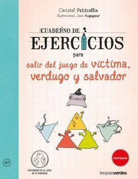 CUADERNO DE EJERCICIOS PARA SALIR DEL JUEGO DE VCTIMA, VERDUGO Y SALVADOR
