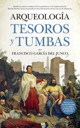 ARQUEOLOGÍA. TESOROS Y TUMBAS