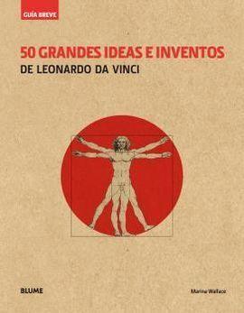 GUÍA BREVE. 50 GRANDES IDEAS E INVENTOS DE LEONARDO DA VINCI (RÚSTICA)