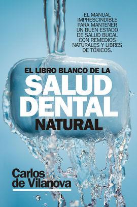 LIBRO BLANCO DE LA SALUD DENTAL NATURAL, EL