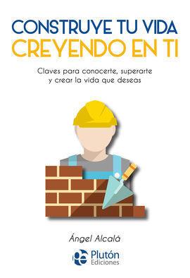 CONSTRUYE TU VIDA CREYENDO EN TI