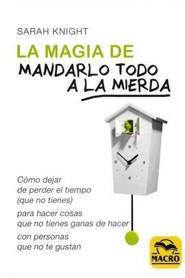 LA MAGIA DE MANDARLO TODO A LA MIERDA