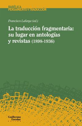 LA TRADUCCIÓN FRAGMENTARIA: SU LUGAR EN ANTOLOGÍAS Y REVISTAS (1898-1936)