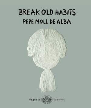 BREAK OLD HABITS