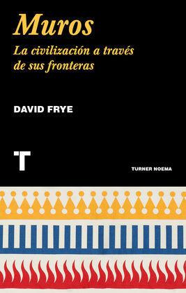 MUROS: LA CIVILIZACION A TRAVES DE SUS FRONTERAS