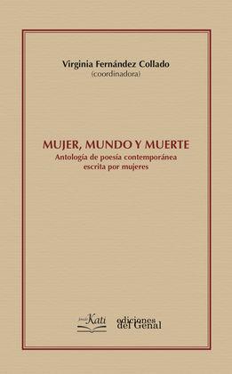 MUJER, MUNDO Y MUERTE ANTOLOGÍA DE POESÍA CONTEMPORÁNEA ESCRITA POR MUJERES