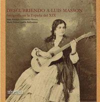 DESCUBRIENDO A LUIS MASSON. FOTÓGRAFO EN LA ESPAÑA DEL XIX