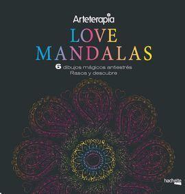 ARTETERAPIA. LOVE MANDALAS. 6 DIBUJOS MÁGICOS: RASCA Y DESCUBRE