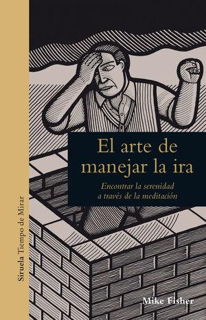 ARTE DE MANEJAR LA IRA, EL