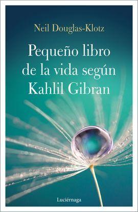 PEQUEÑO LIBRO DE LA VIDA SEGÚN KAHLIL GIBRAN