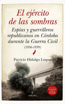 EL EJÉRCITO DE LAS SOMBRAS. ESPÍAS Y GUERRILLEROS REPUBLICANOS EN CÓRDOBA DURANT