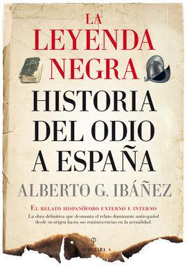 LEYENDA NEGRA: LA HISTORIA DEL ODIO A ESPAÑA,