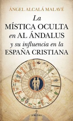 MÍSTICA OCULTA EN AL ÁNDALUS Y SU INFLUENCIA EN LA ESPAÑA CRISTIANA, LA