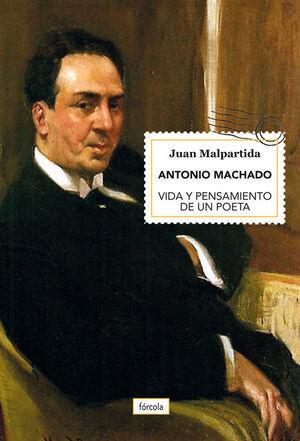ANTONIO MACHADO. VIDA Y PENSAMIENTO DE UN POETA