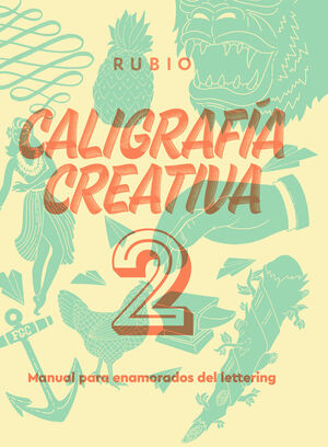 CALIGRAFÍA CREATIVA 2. MANUAL PARA ENAMORADOS DEL LETTERING