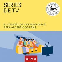 SERIES DE TV. EL DESAFIO DE LAS PREGUNTAS PARA AUTENTICOS FANS