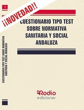 CUESTIONARIO TIPO TEST SOBRE NORMATIVA SANITARIA Y SOCIAL ANDALUZA