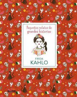 FRIDA KAHLO (PEQUEÑOS RELATOS DE GRANDES HISTORIAS)