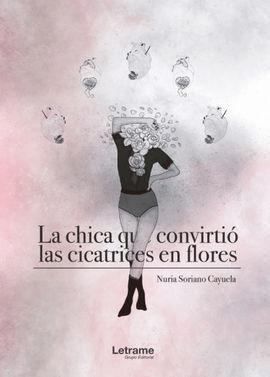 LA CHICA QUE CONVIRTIO LAS CICATRICES EN FLORES