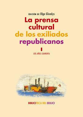LA PRENSA CULTURAL DE LOS EXILIADOS REPUBLICANOS. I