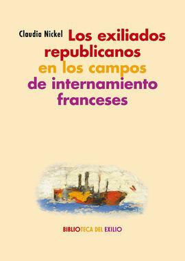 LOS EXILIADOS REPUBLICANOS EN LOS CAMPOS DE INTERNAMIENTO FRANCESES