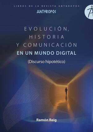 EVOLUCION HISTORIA Y COMUNICACION EN UN MUNDO DIGITAL