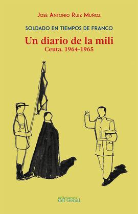 SOLDADO EN TIEMPOS DE FRANCO. UN DIARIO DE LA MILI. CEUTA 1964-1965