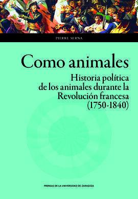 COMO ANIMALES. HISTORIA POLÍTICA DE LOS ANIMALES DURANTE LA REVOLUCIÓN FRANCESA