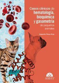 CASOS CLÍNICOS DE HEMATOLOGÍA, BIOQUÍMICA Y GASOMETRÍA DE PEQUEÑOS ANIMALES