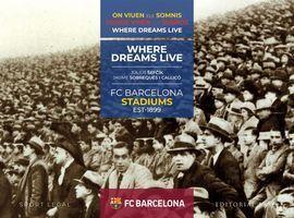FC BARCELONA STADIUMS. 1899-2019. DONDE VIVEN LOS SUEÑOS