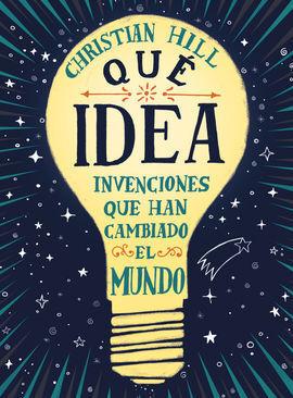 IQUE IDEA! LAS INVENCIONES QUE HAN CAMBIADO EL MUNDO