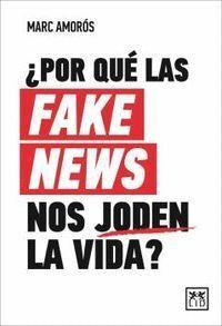 ¿POR QUE LAS FAKE NEWS NOS JODEN LA VIDA?