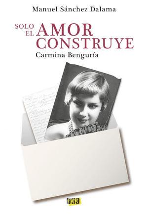 CARMINA BENGURA. SOLO EL AMOR CONSTRUYE.