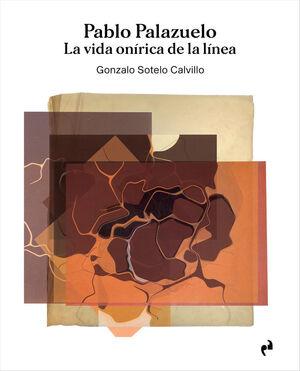 PABLO PALAZUELO. LA VIDA ONÍRICA DE LA LÍNEA (3 VOLS.)