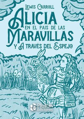 ALICIA EN EL PAÍS DE LAS MARAVILLAS Y A TRAVÉS DEL ESPEJO