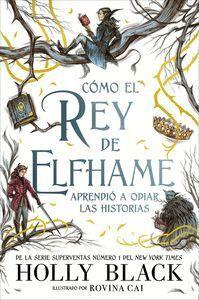 CÓMO EL REY DE ELFHAME APRENDIÓ A ODIAR LAS HISTORIAS