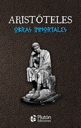 ARISTÓTELES: OBRAS INMORTALES