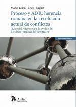 PROCESO Y ADR: HERENCIA ROMANA EN LA RESOLUCION ACTUAL DE CONFLICTOS