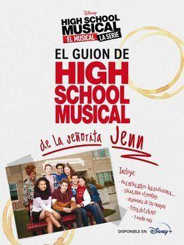 HIGH SCHOOL MUSICAL. EL MUSICAL. LA SERIE. EL GUION DE HSM DE LA SEÑORITA JENN