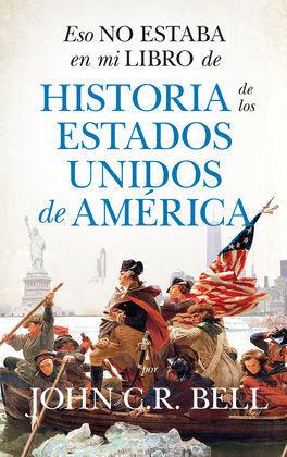 ESO NO ESTABA EN MI LIBRO DE HISTORIA DE LOS ESTADOS UNIDOS DE AMÉRICA