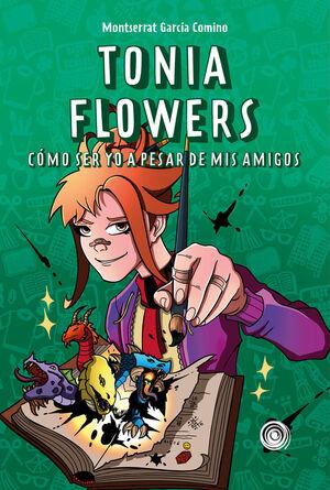 TONIA FLOWERS. CÓMO SER YO A PESAR DE MIS AMIGOS
