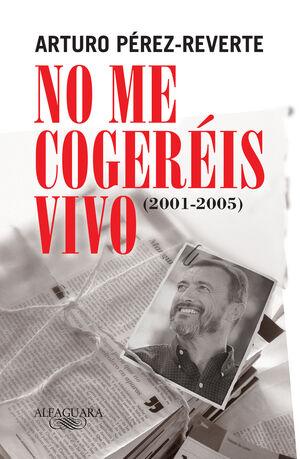 NO ME COGERÉIS VIVO