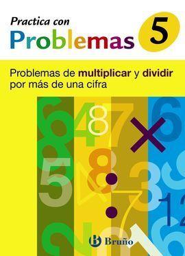 5 PRACTICA CON PROBLEMAS DE MULTIPLICAR Y DIVIDIR MÁS DE 1 CIFRA